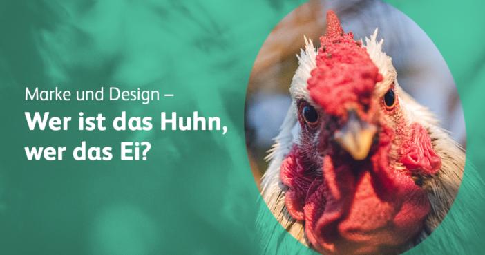 Marke und Design wer ist das Huhn und wer das Ei